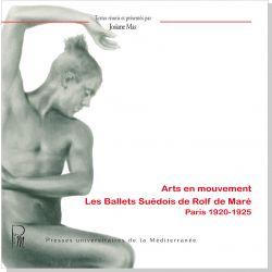 Arts en mouvement. Les Ballets Suédois de Rolf de Maré, Paris 1920-1925