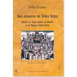 Les errances de Frère Félix, pèlerin en Terre sainte, en Arabie et en Égypte