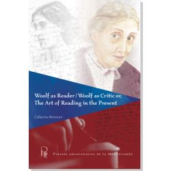 Woolf as Reader/Woolf as Critic or,The Art of Reading in the Present